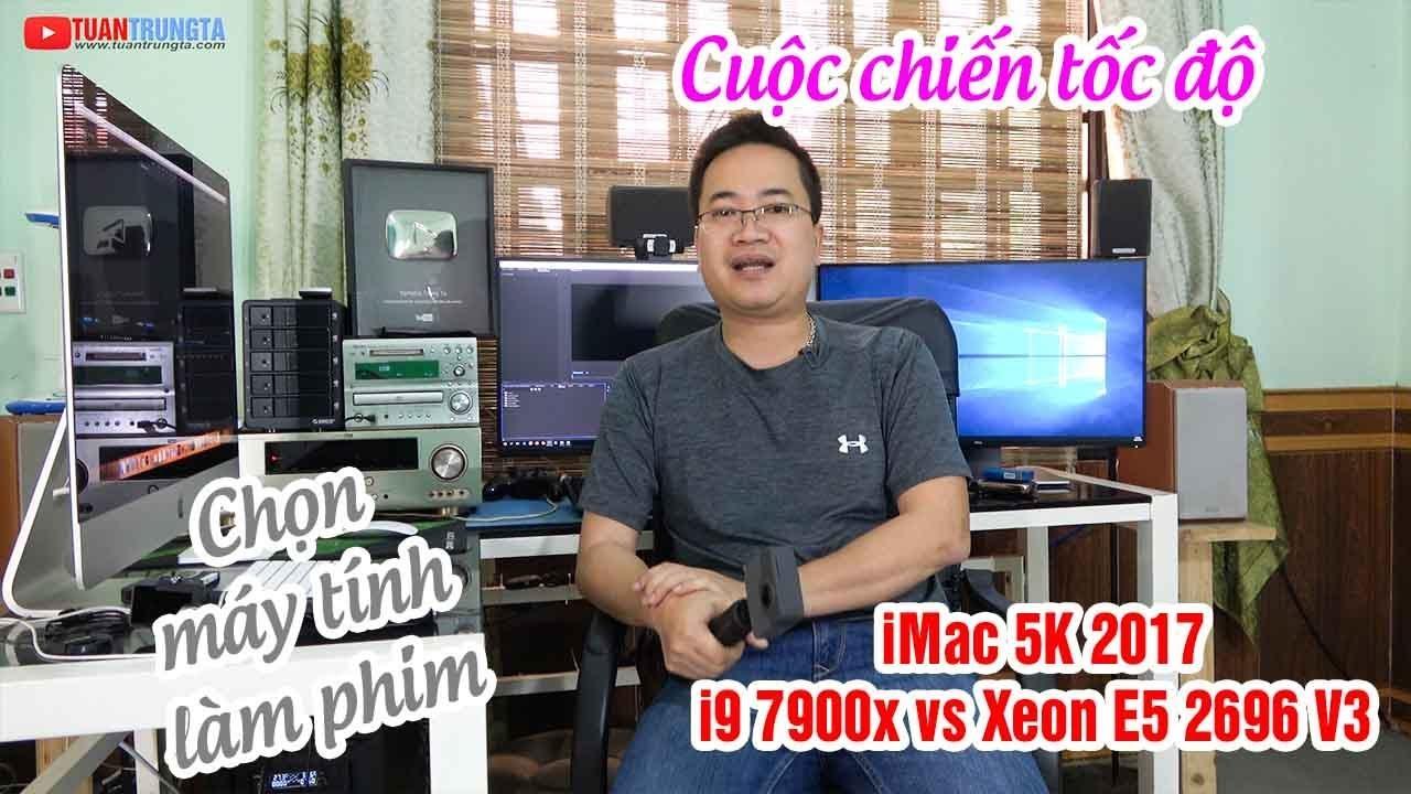 Cách chọn máy tính để dựng phim chuyên nghiệp ▶ iMac 5K 2017 hay PC cấu hình khủng?
