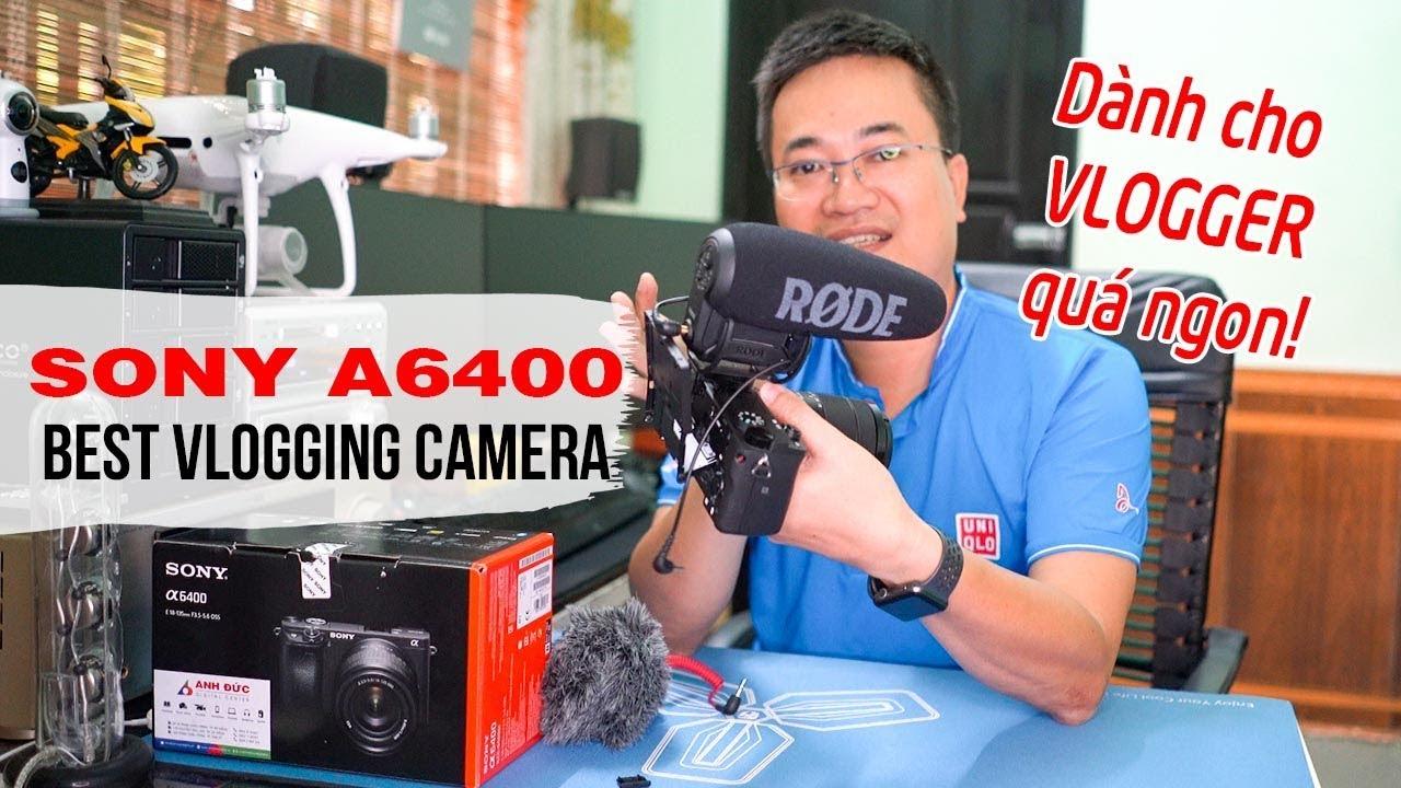 SONY A6400 Review Video Test Máy quay phim trong mơ của Vlogger