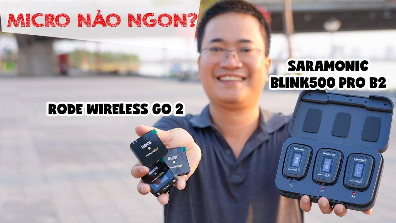 So sánh RODE WIRELESS GO 2 vs SARAMONIC BLINK 500 PRO B2   Pha lật kèo Huyền Thoại micro không dây